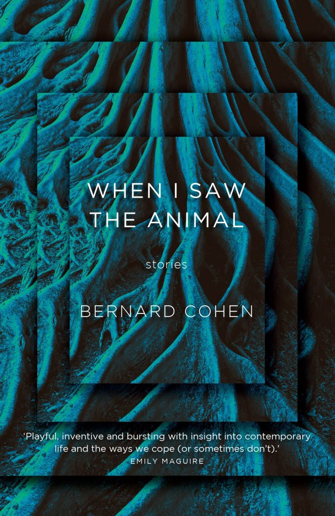 "Cover of Bernard Cohen's book. It features a multilayered image of large tree roots edited into a blue-green hue. The title of the book is ""When I Saw The Animal""."